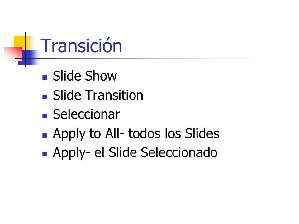 Transición Slide Show Slide Transition Seleccionar Apply to All- todos los Slides Apply- el Slide Seleccionado