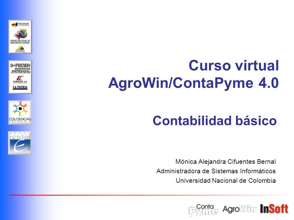 Mónica Alejandra Cifuentes Bernal Administradora de Sistemas Informáticos Universidad Nacional de Colombia Contabilidad básico Curso virtual AgroWin/C