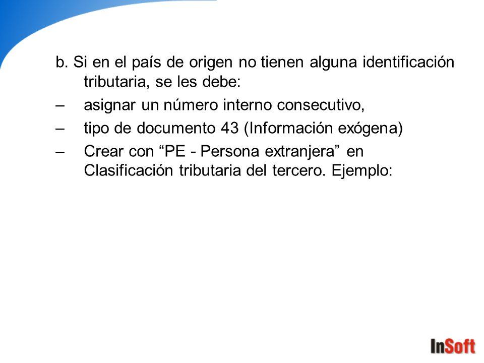 b. Si en el país de origen no tienen alguna identificación tributaria, se les debe: –asignar un número interno consecutivo, –tipo de documento 43 (Inf