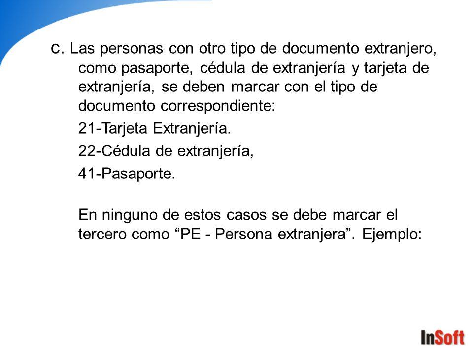 c. Las personas con otro tipo de documento extranjero, como pasaporte, cédula de extranjería y tarjeta de extranjería, se deben marcar con el tipo de