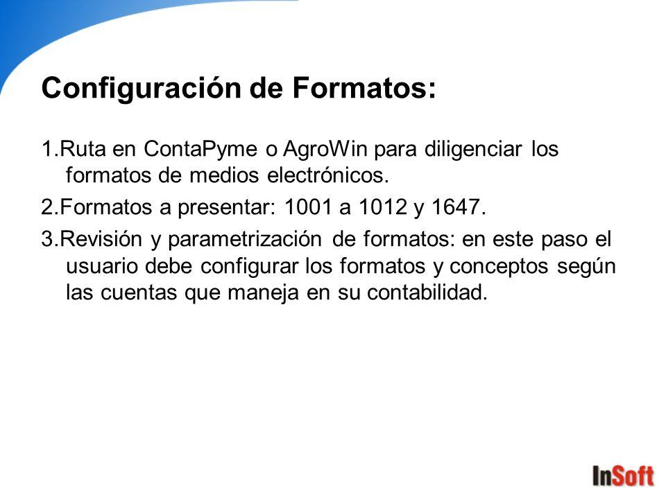 Configuración de Formatos: 1.Ruta en ContaPyme o AgroWin para diligenciar los formatos de medios electrónicos. 2.Formatos a presentar: 1001 a 1012 y 1