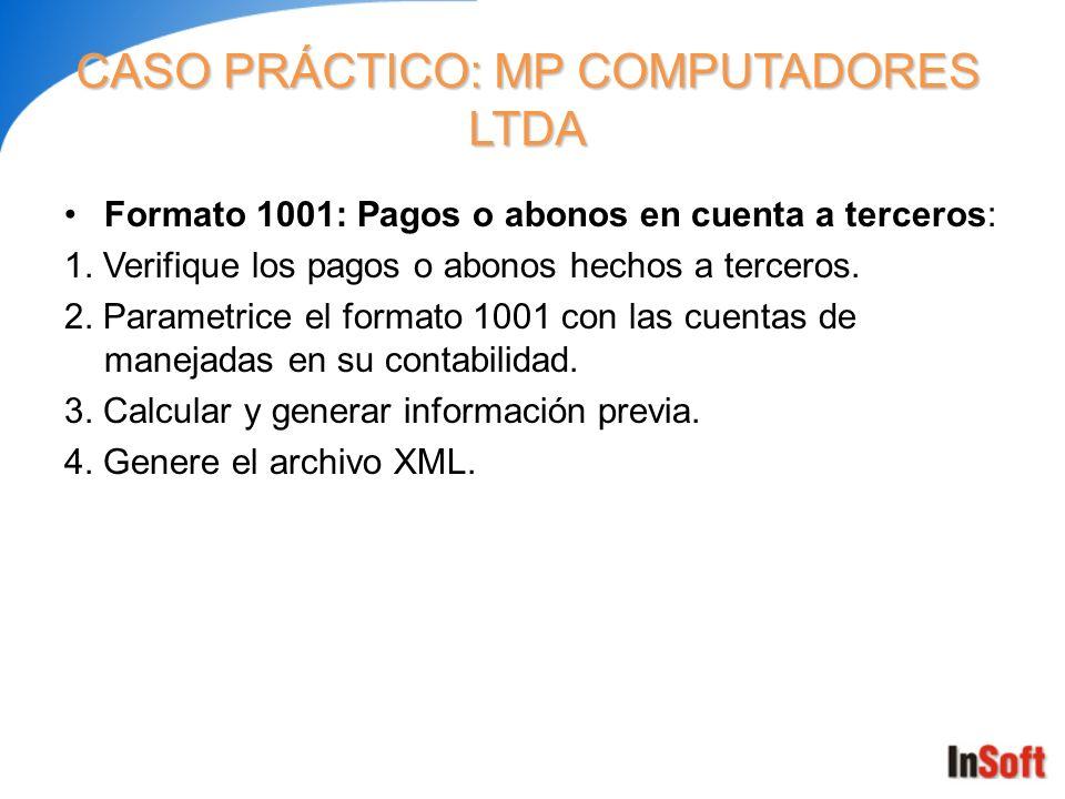 CASO PRÁCTICO: MP COMPUTADORES LTDA Formato 1001: Pagos o abonos en cuenta a terceros: 1. Verifique los pagos o abonos hechos a terceros. 2. Parametri