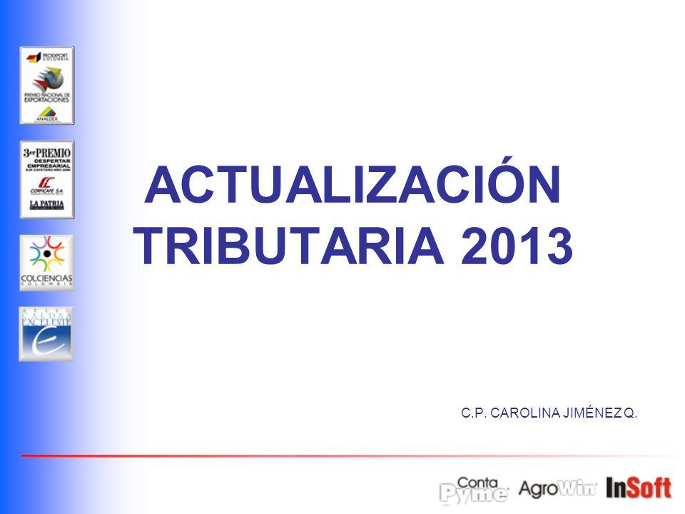 ACTUALIZACIÓN TRIBUTARIA 2013 C.P. CAROLINA JIMÉNEZ Q.