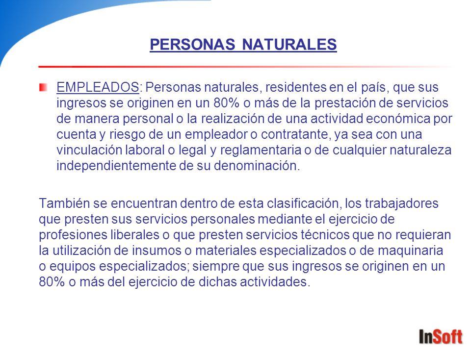 PERSONAS NATURALES EMPLEADOS: Personas naturales, residentes en el país, que sus ingresos se originen en un 80% o más de la prestación de servicios de