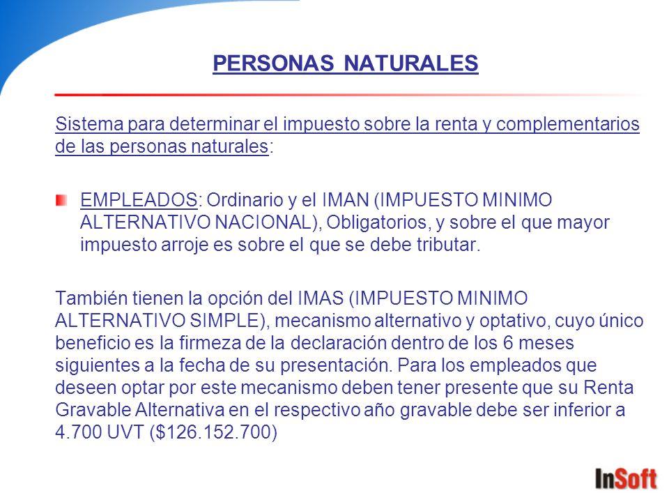 PERSONAS NATURALES Sistema para determinar el impuesto sobre la renta y complementarios de las personas naturales: EMPLEADOS: Ordinario y el IMAN (IMP