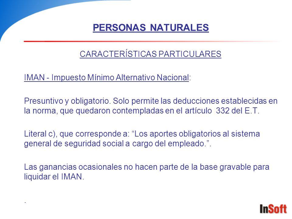PERSONAS NATURALES CARACTERÍSTICAS PARTICULARES IMAN - Impuesto Mínimo Alternativo Nacional: Presuntivo y obligatorio. Solo permite las deducciones es