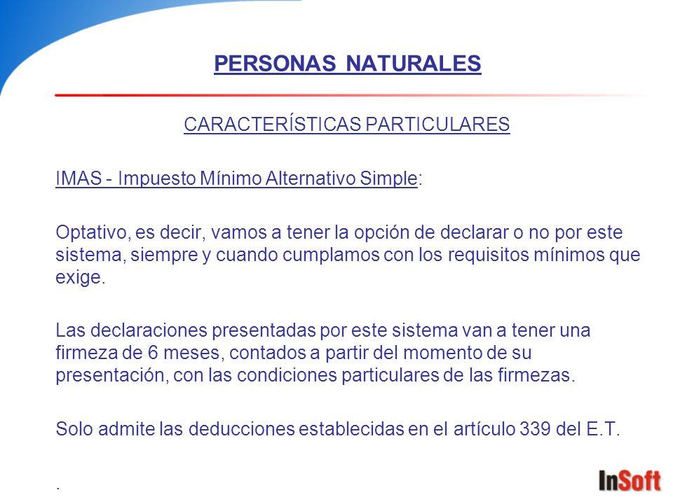 PERSONAS NATURALES CARACTERÍSTICAS PARTICULARES IMAS - Impuesto Mínimo Alternativo Simple: Optativo, es decir, vamos a tener la opción de declarar o n