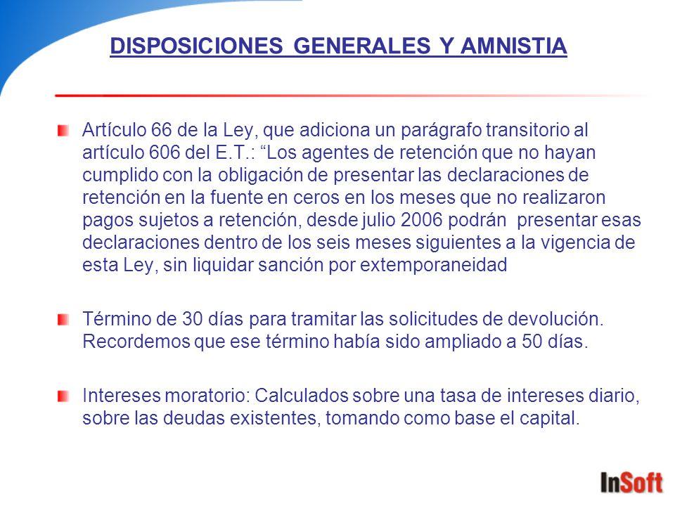 DISPOSICIONES GENERALES Y AMNISTIA Artículo 66 de la Ley, que adiciona un parágrafo transitorio al artículo 606 del E.T.: Los agentes de retención que