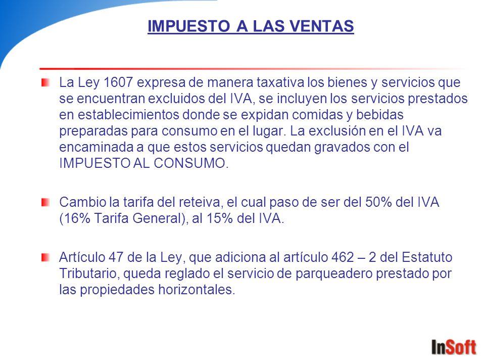 IMPUESTO A LAS VENTAS La Ley 1607 expresa de manera taxativa los bienes y servicios que se encuentran excluidos del IVA, se incluyen los servicios pre