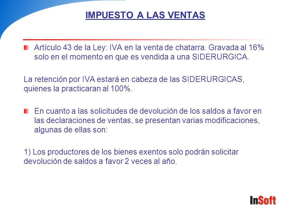 IMPUESTO A LAS VENTAS Artículo 43 de la Ley: IVA en la venta de chatarra. Gravada al 16% solo en el momento en que es vendida a una SIDERURGICA. La re