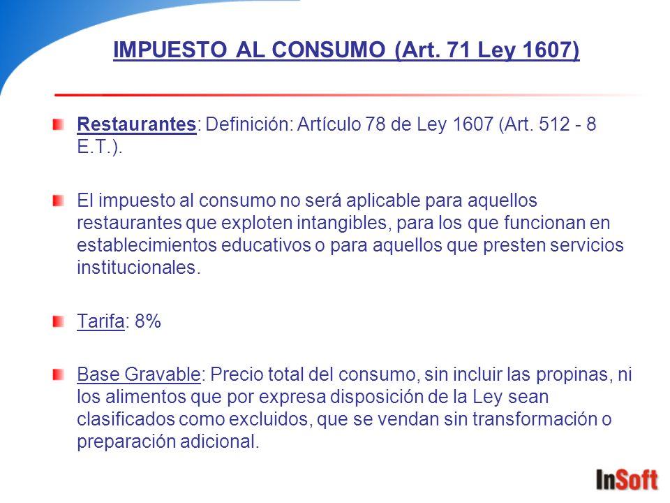IMPUESTO AL CONSUMO (Art. 71 Ley 1607) Restaurantes: Definición: Artículo 78 de Ley 1607 (Art. 512 - 8 E.T.). El impuesto al consumo no será aplicable