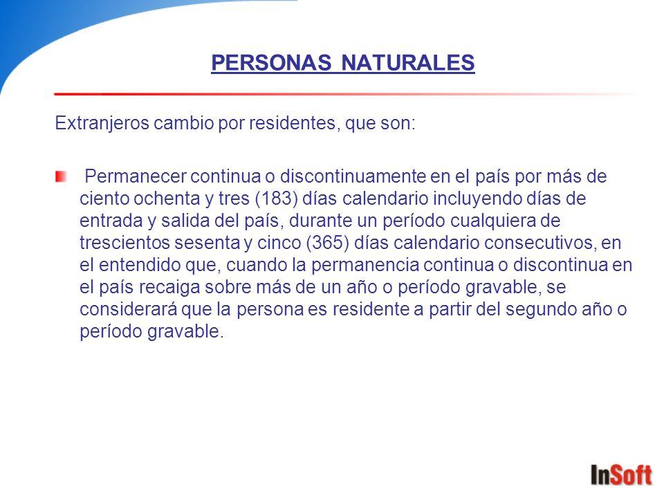 PERSONAS NATURALES Extranjeros cambio por residentes, que son: Permanecer continua o discontinuamente en el país por más de ciento ochenta y tres (183