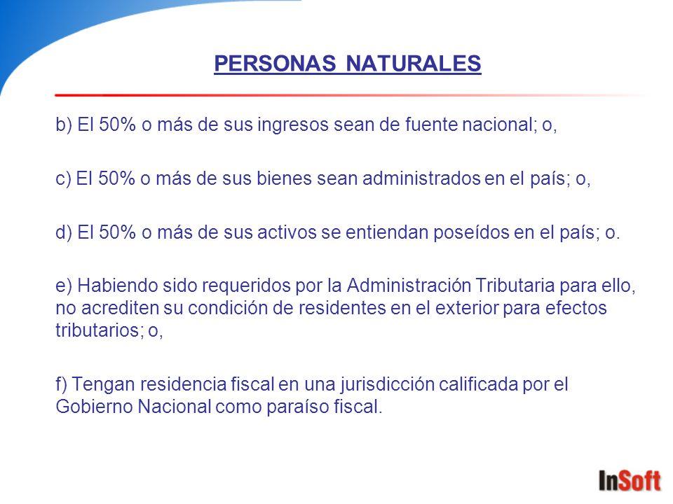 PERSONAS NATURALES b) El 50% o más de sus ingresos sean de fuente nacional; o, c) El 50% o más de sus bienes sean administrados en el país; o, d) El 5