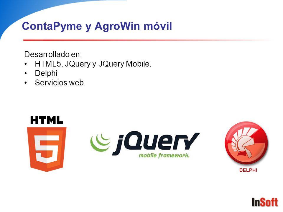 ContaPyme y AgroWin móvil Desarrollado en: HTML5, JQuery y JQuery Mobile. Delphi Servicios web DELPHI