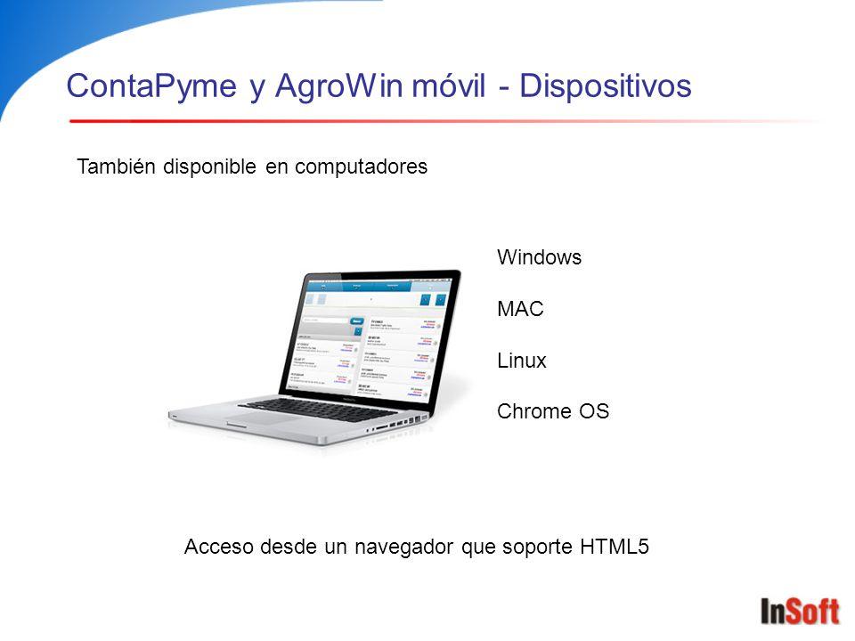 ContaPyme y AgroWin móvil - Dispositivos Windows MAC Linux Chrome OS También disponible en computadores Acceso desde un navegador que soporte HTML5