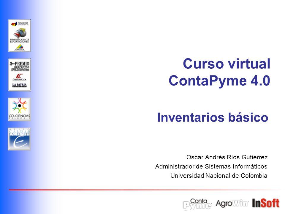 Oscar Andrés Ríos Gutiérrez Administrador de Sistemas Informáticos Universidad Nacional de Colombia Inventarios básico Curso virtual ContaPyme 4.0