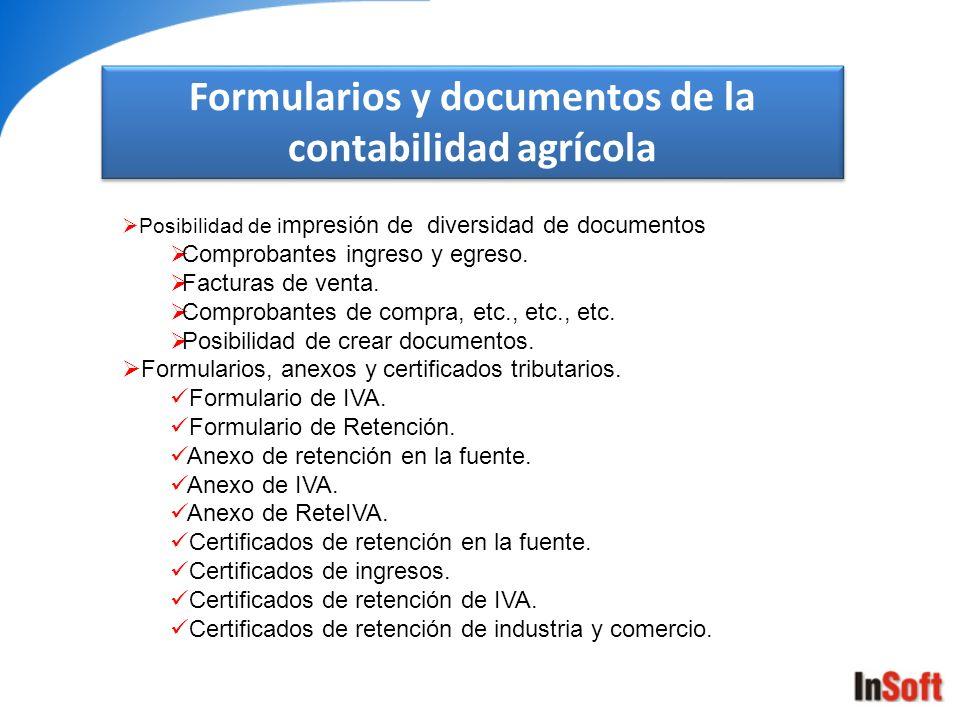 Formularios y documentos de la contabilidad agrícola Posibilidad de i mpresión de diversidad de documentos Comprobantes ingreso y egreso. Facturas de