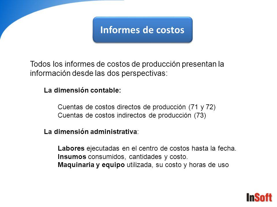 Informes de costos Todos los informes de costos de producción presentan la información desde las dos perspectivas: La dimensión contable: Cuentas de c