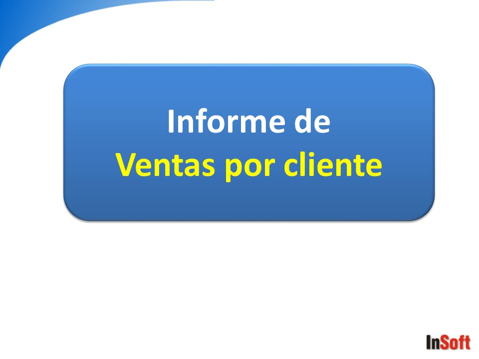 Informe de Ventas por cliente Informe de Ventas por cliente