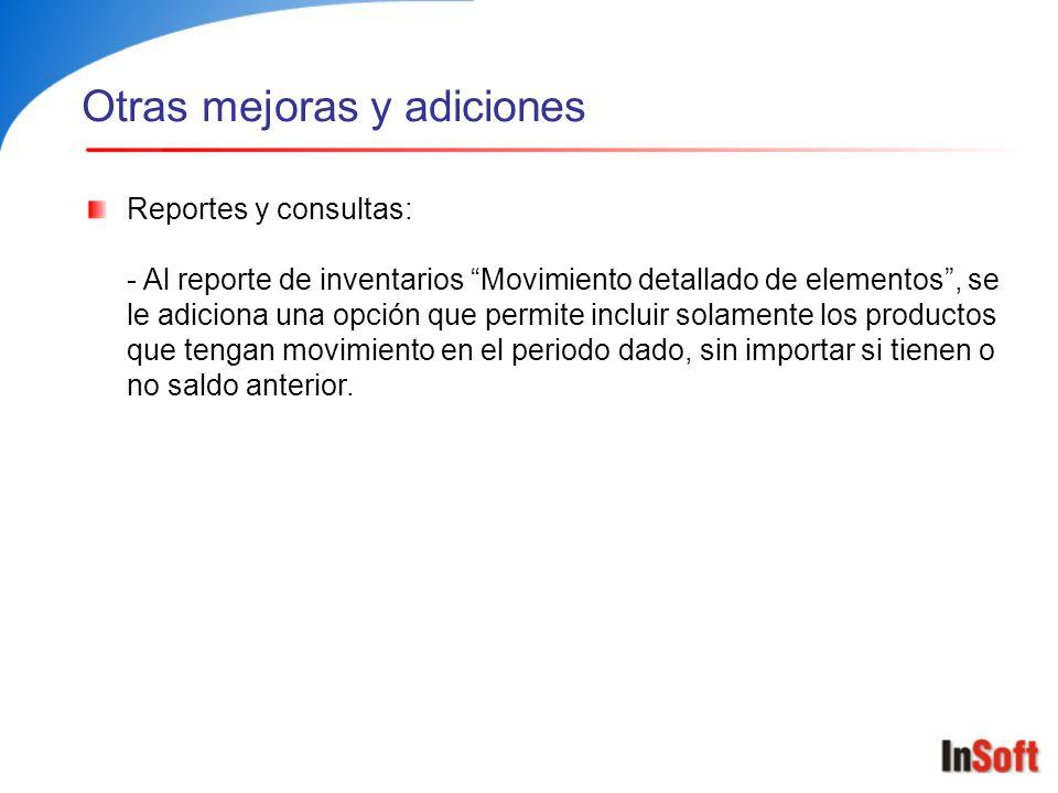 Otras mejoras y adiciones Reportes y consultas: - Al reporte de inventarios Movimiento detallado de elementos, se le adiciona una opción que permite i
