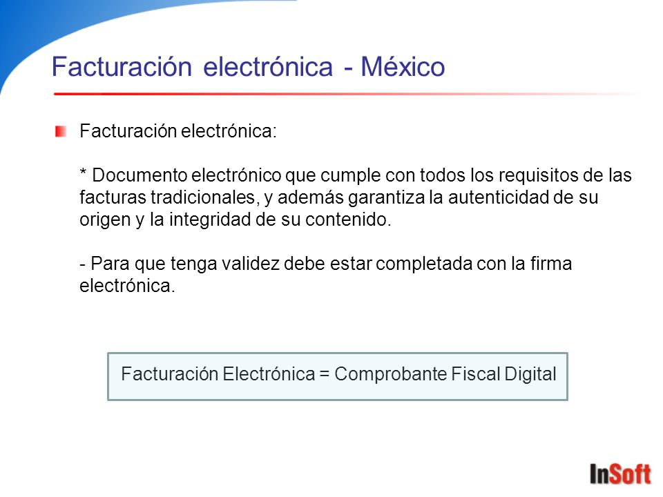 Facturación electrónica - México Facturación electrónica: * Documento electrónico que cumple con todos los requisitos de las facturas tradicionales, y