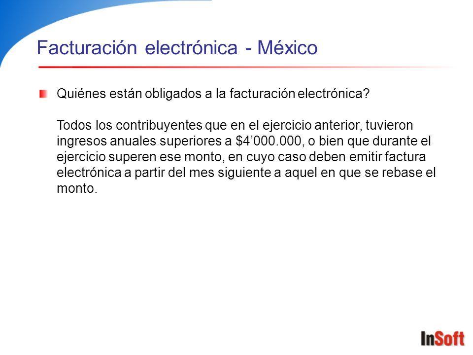 Facturación electrónica - México Quiénes están obligados a la facturación electrónica? Todos los contribuyentes que en el ejercicio anterior, tuvieron