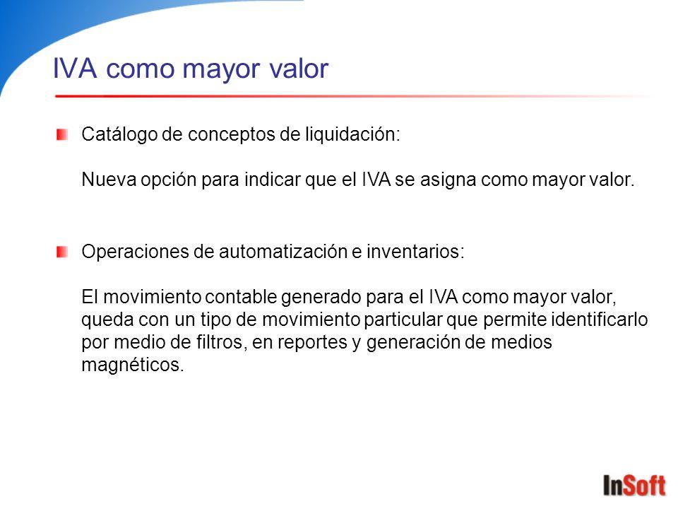 IVA como mayor valor Catálogo de conceptos de liquidación: Nueva opción para indicar que el IVA se asigna como mayor valor. Operaciones de automatizac