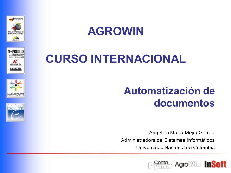 Automatización de documentos Angélica María Mejía Gómez Administradora de Sistemas Informáticos Universidad Nacional de Colombia AGROWIN CURSO INTERNA