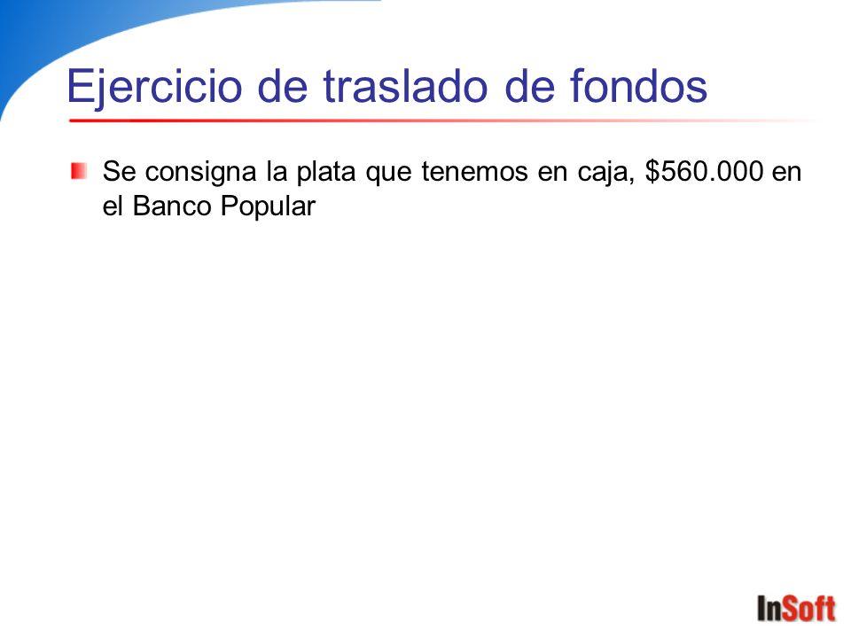 Ejercicio de traslado de fondos Se consigna la plata que tenemos en caja, $560.000 en el Banco Popular