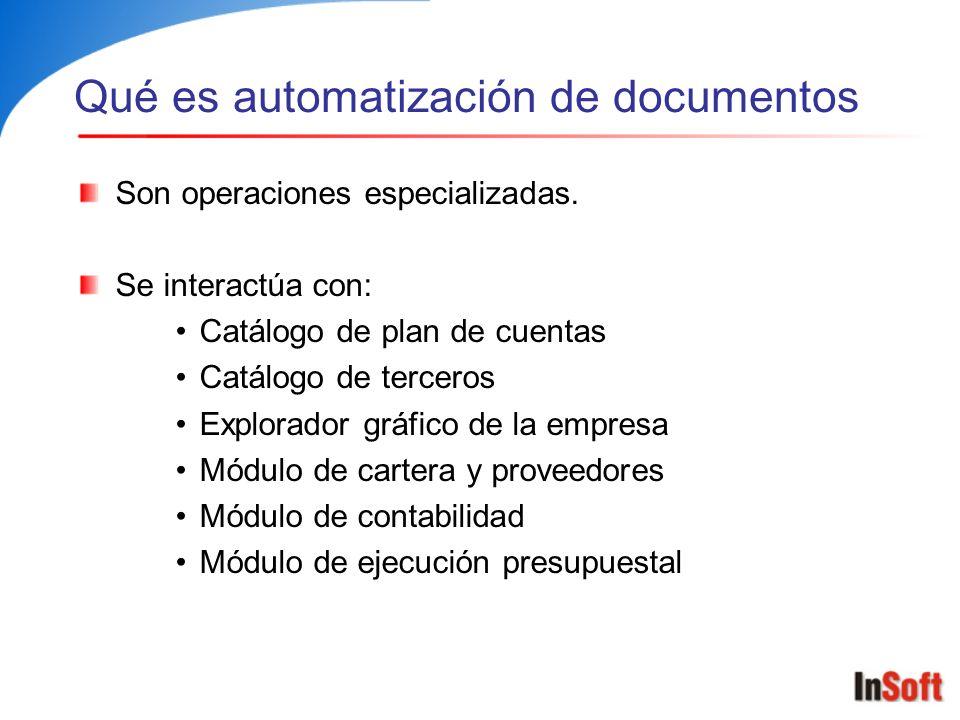 Qué es automatización de documentos Son operaciones especializadas. Se interactúa con: Catálogo de plan de cuentas Catálogo de terceros Explorador grá