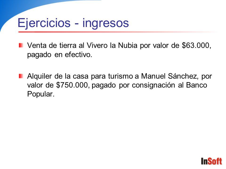 Ejercicios - ingresos Venta de tierra al Vivero la Nubia por valor de $63.000, pagado en efectivo. Alquiler de la casa para turismo a Manuel Sánchez,