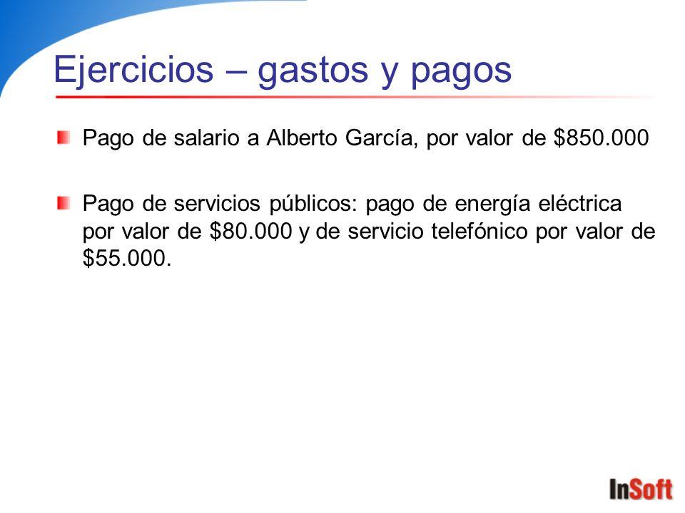 Ejercicios – gastos y pagos Pago de salario a Alberto García, por valor de $850.000 Pago de servicios públicos: pago de energía eléctrica por valor de