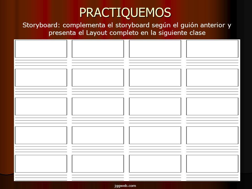 PRACTIQUEMOS Storyboard: complementa el storyboard según el guión anterior y presenta el Layout completo en la siguiente clase jggweb.com