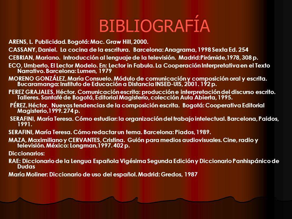 ARENS, L. Publicidad. Bogotá: Mac. Graw Hill, 2000. CASSANY, Daniel. La cocina de la escritura. Barcelona: Anagrama, 1998 Sexta Ed. 254 CEBRIAN, Maria
