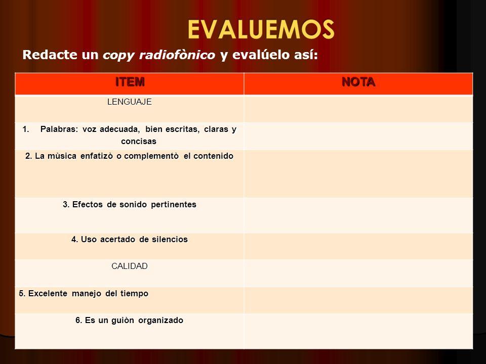Redacte un copy radiofònico y evalúelo así:ITEMNOTALENGUAJE 1.Palabras: voz adecuada, bien escritas, claras y concisas 2.