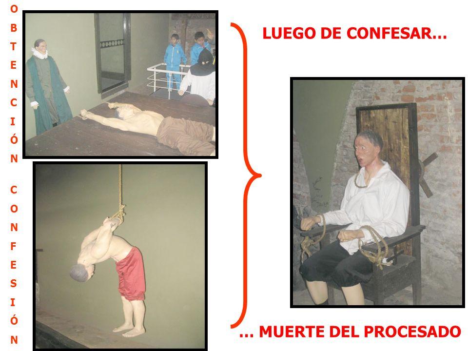 LUEGO DE CONFESAR… … MUERTE DEL PROCESADO O B T E N C I Ó N C O N F E S I Ó N