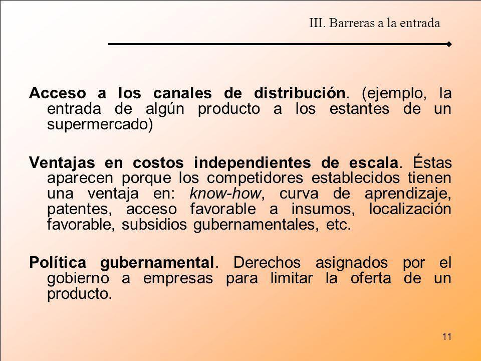 11 Acceso a los canales de distribución. (ejemplo, la entrada de algún producto a los estantes de un supermercado) Ventajas en costos independientes d