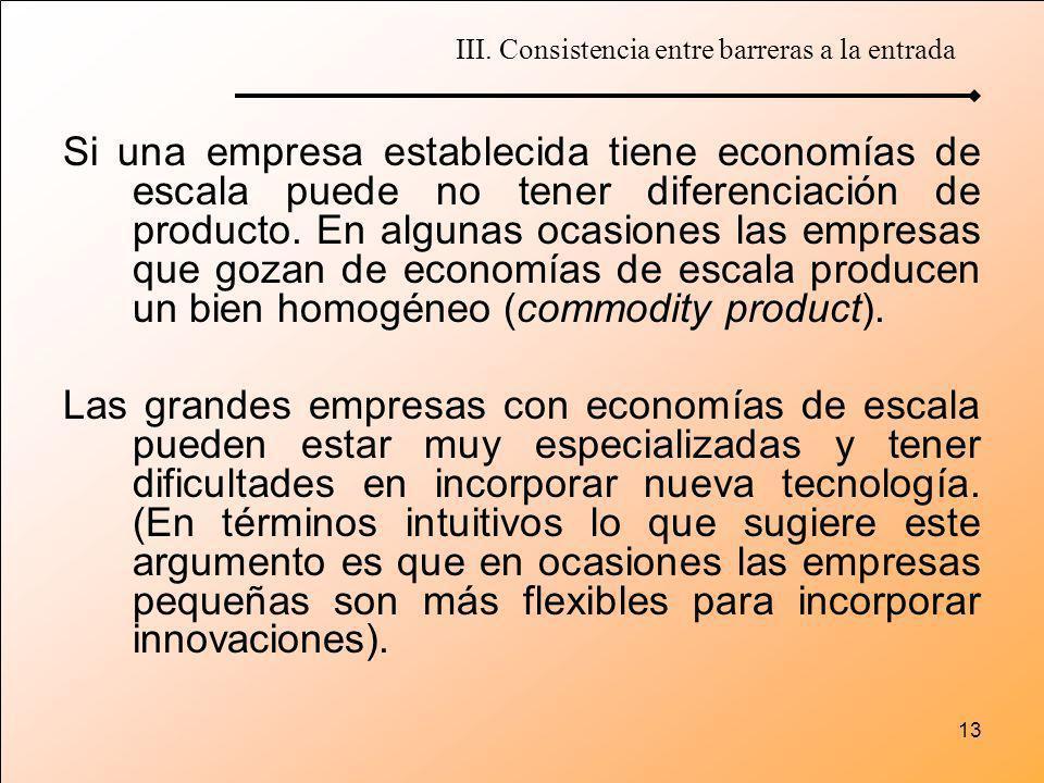 13 Si una empresa establecida tiene economías de escala puede no tener diferenciación de producto. En algunas ocasiones las empresas que gozan de econ