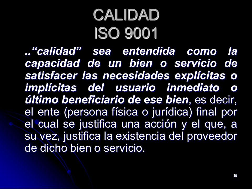 49 CALIDAD ISO 9001..calidad sea entendida como la capacidad de un bien o servicio de satisfacer las necesidades explícitas o implícitas del usuario i