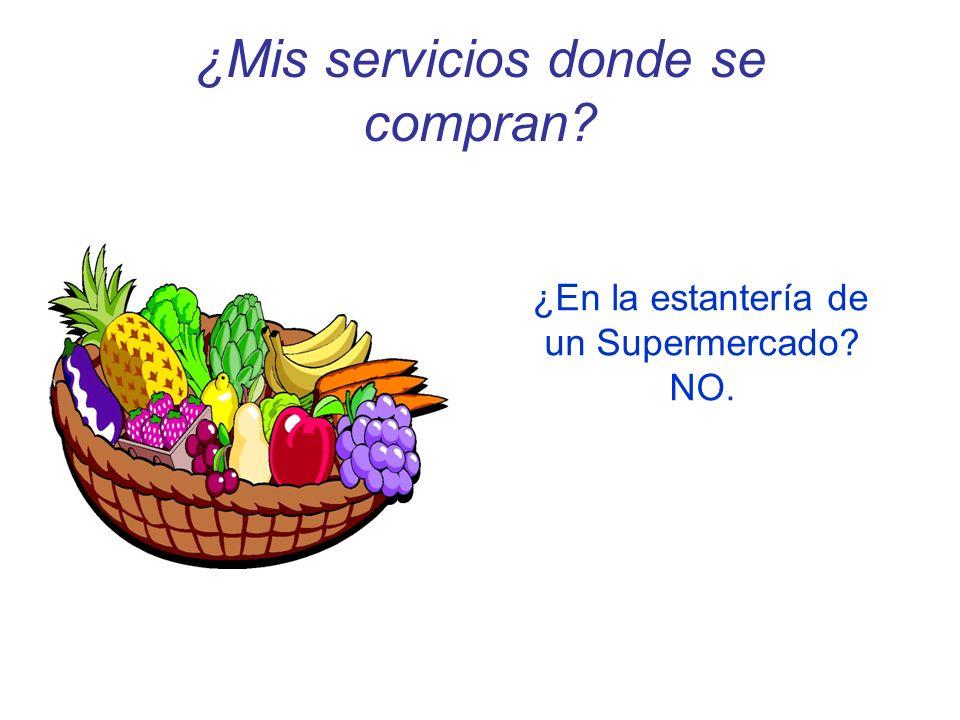 ¿Mis servicios donde se compran? ¿En la estantería de un Supermercado? NO.