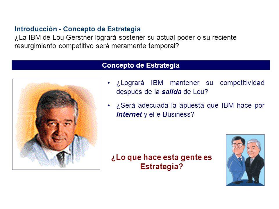 Introducción - Concepto de Estrategia ¿La IBM de Lou Gerstner logrará sostener su actual poder o su reciente resurgimiento competitivo será meramente