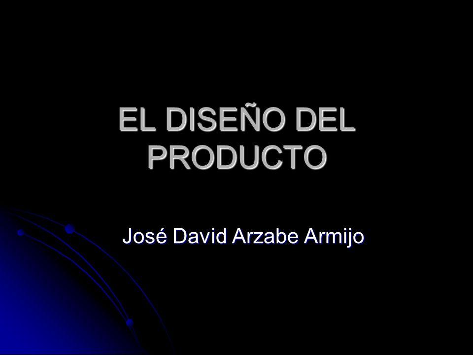 EL DISEÑO DEL PRODUCTO José David Arzabe Armijo