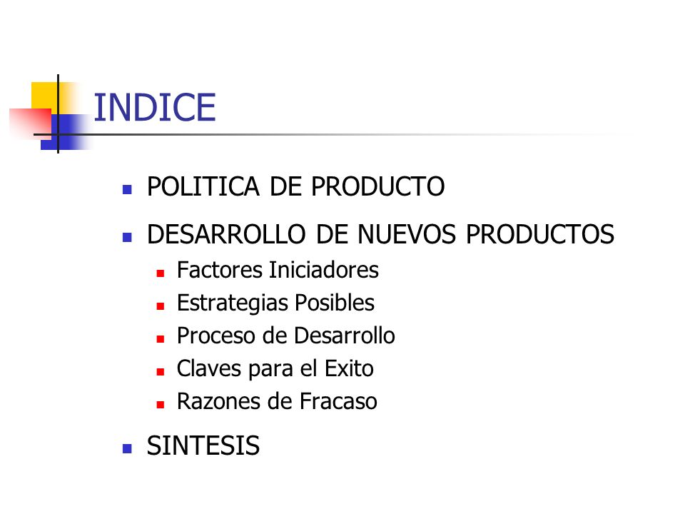 INDICE POLITICA DE PRODUCTO DESARROLLO DE NUEVOS PRODUCTOS Factores Iniciadores Estrategias Posibles Proceso de Desarrollo Claves para el Exito Razone