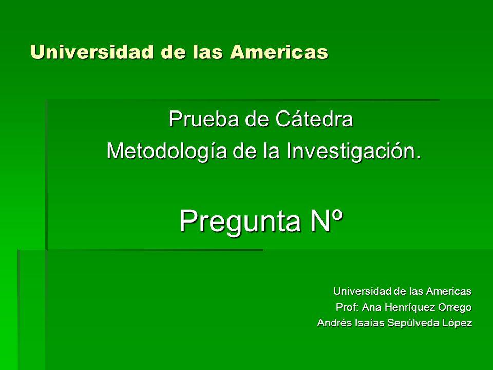 Universidad de las Americas Prueba de Cátedra Metodología de la Investigación.
