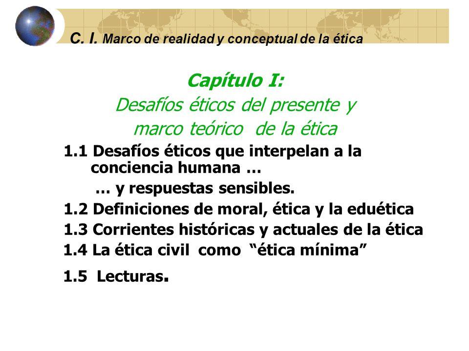 C. I. Marco de realidad y conceptual de la ética Objetivos: Presentar los desafíos de la realidad y los diferente estilos de vida (morales) que están