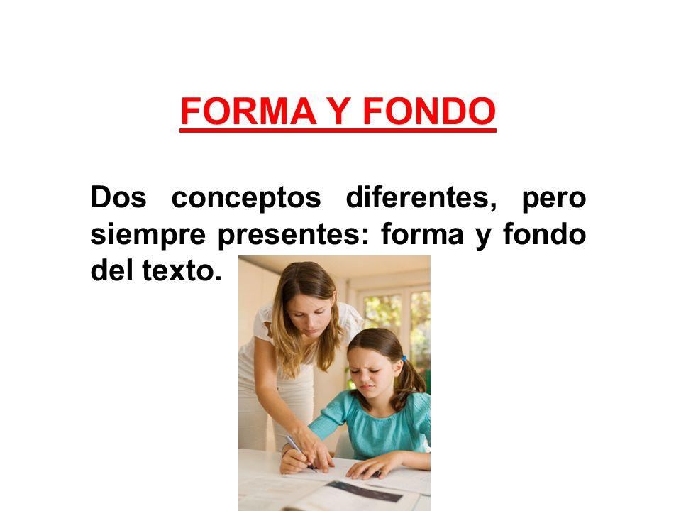 FORMA Y FONDO Dos conceptos diferentes, pero siempre presentes: forma y fondo del texto.