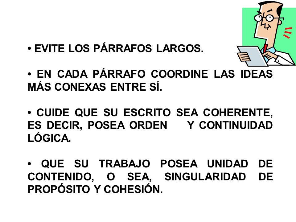 EVITE LOS PÁRRAFOS LARGOS. EN CADA PÁRRAFO COORDINE LAS IDEAS MÁS CONEXAS ENTRE SÍ. CUIDE QUE SU ESCRITO SEA COHERENTE, ES DECIR, POSEA ORDEN Y CONTIN