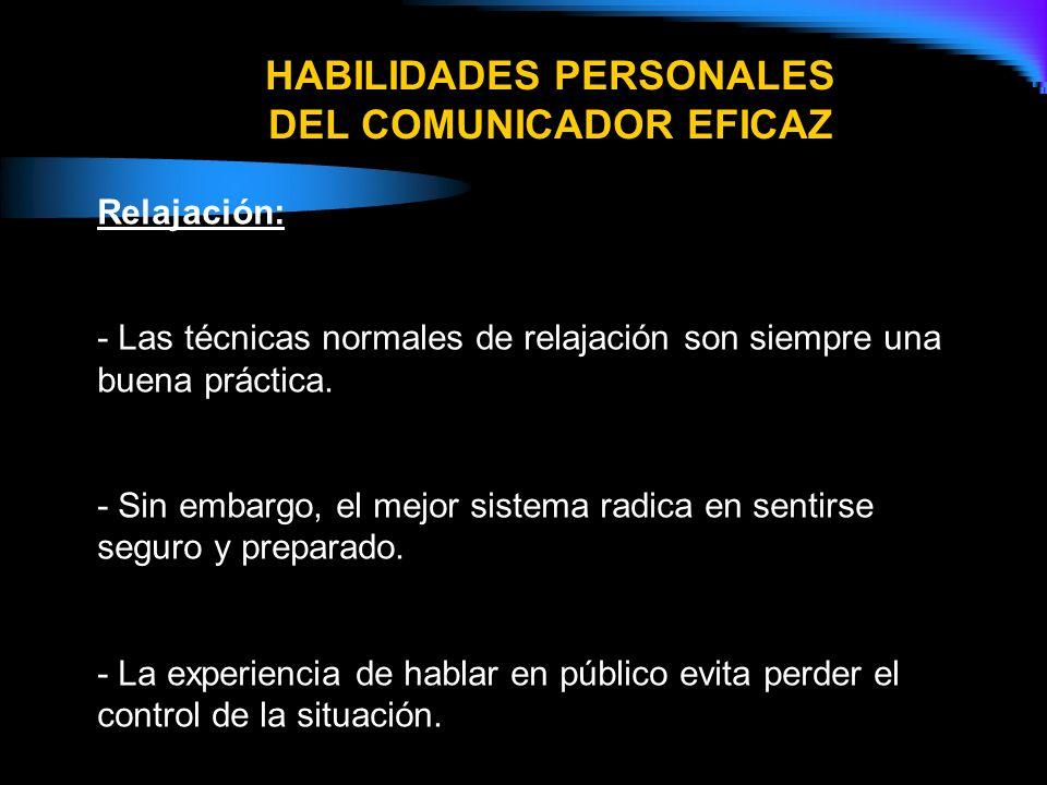 HABILIDADES PERSONALES 1.- SABE CANALIZAR EL NERVIOSISMO. 2.- SABE RELAJARSE. 3.- SABE COMPROMETERSE CON SUS IDEAS. 4.- SABE CULTIVAR UNA ACTITUD RECE