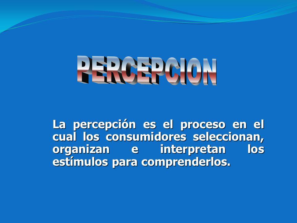 La percepción es el proceso en el cual los consumidores seleccionan, organizan e interpretan los estímulos para comprenderlos.