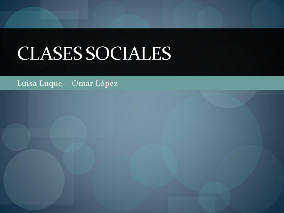 Luisa Luque – Omar López CLASES SOCIALES